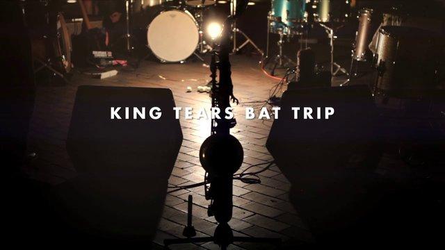 King Tears Bat Trip
