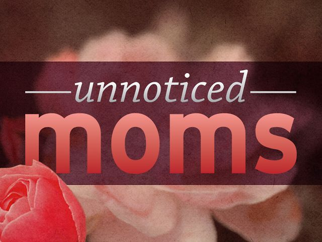 5/12/13 | Unnoticed Moms