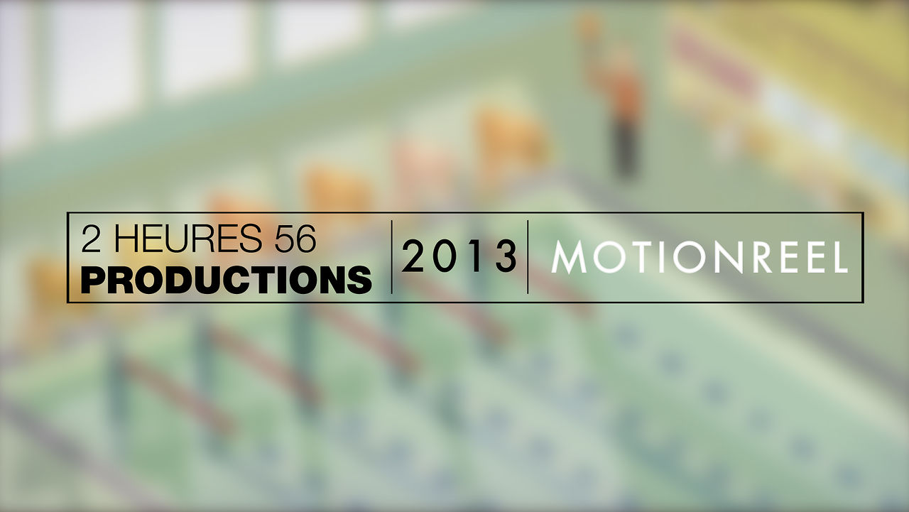 2 heures 56 Productions : MOTION REEL 2013