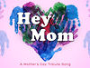 &quot;Hey Mom&quot; - Mother&#039;s Day Tribute Song