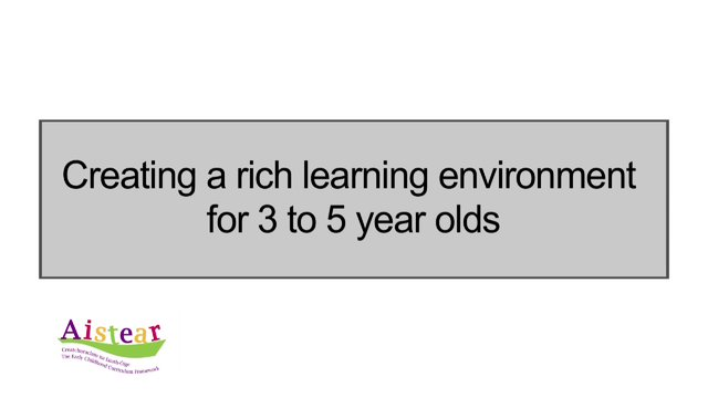 Creating A Rich Learning Environment For 3-5 Year Olds