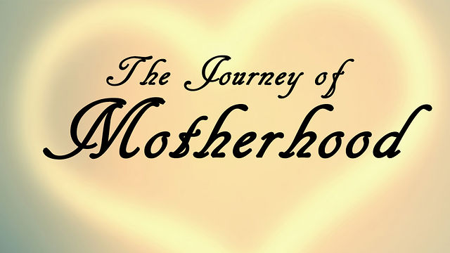 May 12 2013 - The Journey of Motherhood