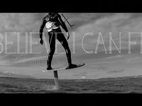 I Believe I Can Fly - a hydrofoil story [Trailer]