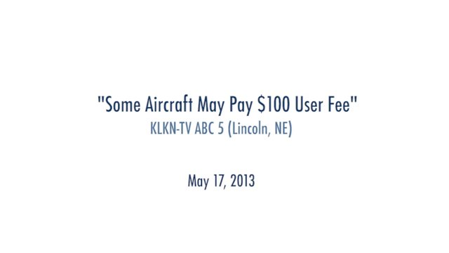 """Some aircraft may pay $100 user fee"" KLKN-TV ABC 5 (Lincoln, NE) May 17, 2013"