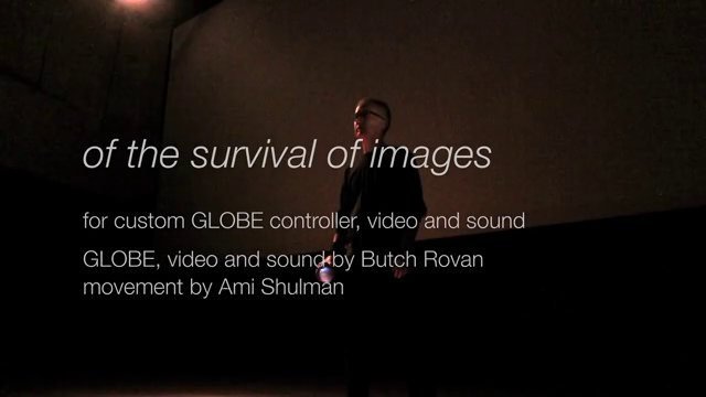 of the survival of images: for custom GLOBE controller, video & sound