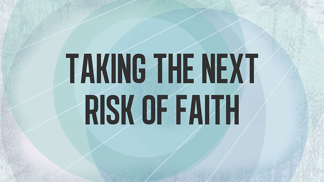 Taking the Next Risk of Faith