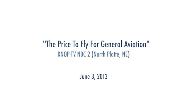 """The Price To Fly For General Aviation"" KNOP-TV NBC 2 (North Platte, NE) June 3, 2013"