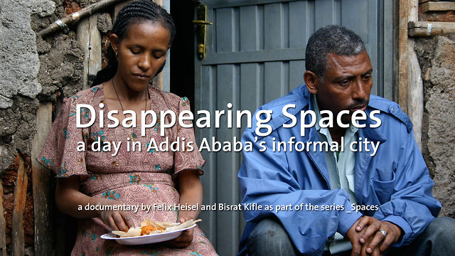 Disappearing Spaces - A day in Addis Ababa's informal city
