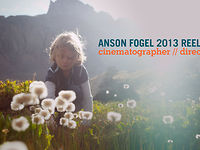 ANSON FOGEL CINEMATOGRAPHER // DIRECTOR REEL 2013