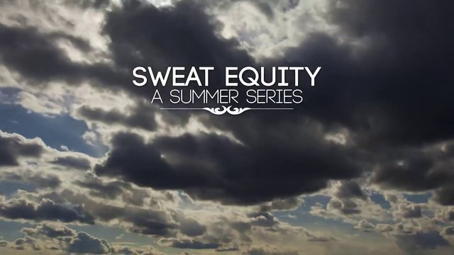 Sweat Equity: A Summer Series
