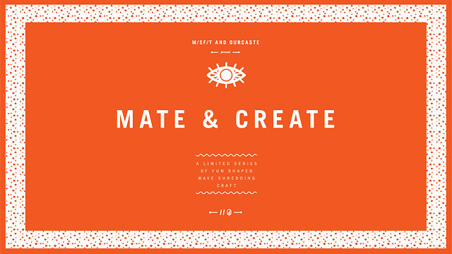 """ourCaste x M/SF/T Shapes ~ Mate & Create"""