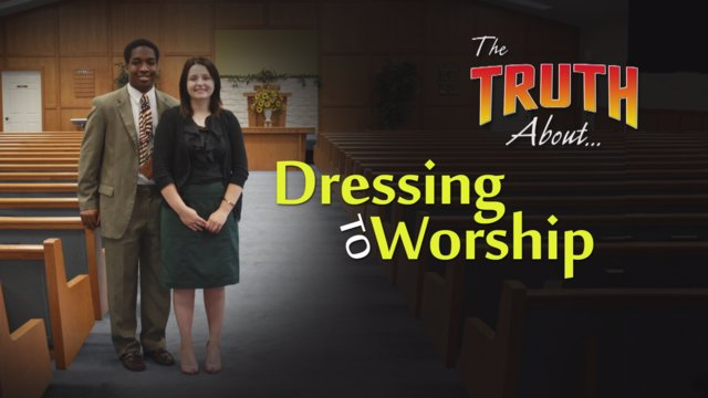 The Truth About... Dressing to Worship