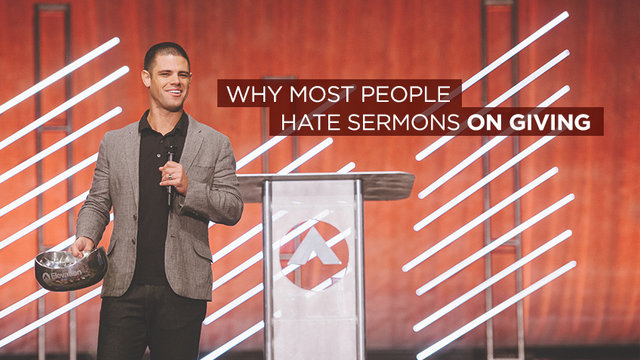 Why Most People Hate Sermons on Giving | Steven Furtick
