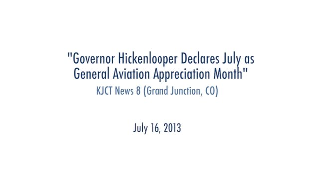 """Governor Hickenlooper Declares July as General Aviation Appreciation Month"" KJCT News 8 (Grand Junction, CO) July 16, 2013"
