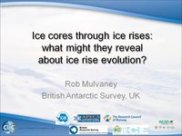 R Mulvaney - Ice cores through ice rises what might they reveal  about ice rise evolution