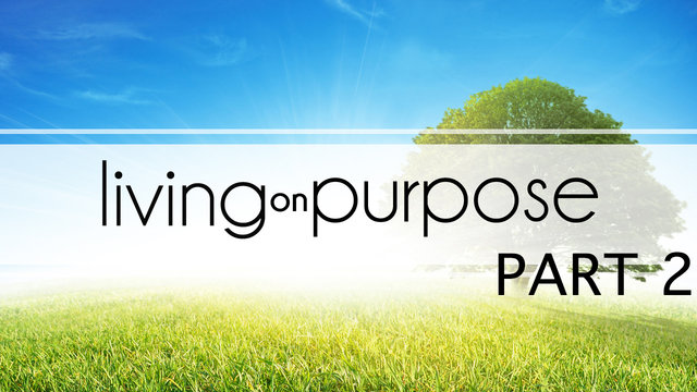 September 15 2013 -Living on Purpose
