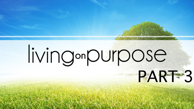 September 22 2013 -Living on Purpose