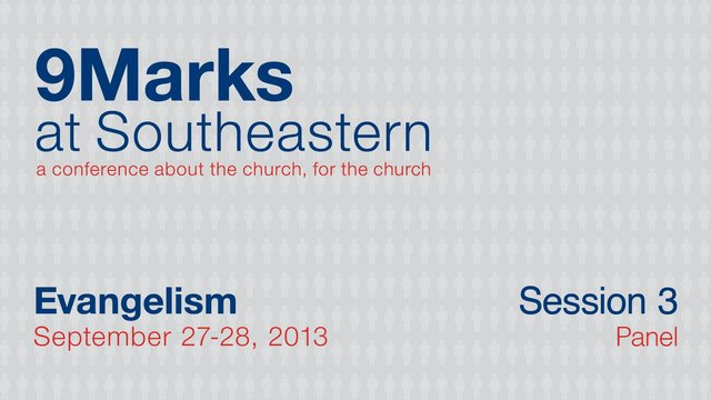 9Marks at Southeastern 2013 – Evangelism: Session 3 Panel