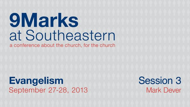 9Marks at Southeastern 2013 – Evangelism: Session 3