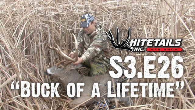 "Whitetails INC S3.E26 - ""Buck of a Lifetime"""