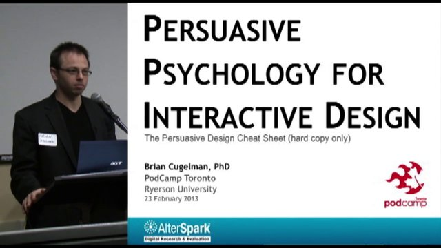 Persuasive Psychology for Interactive Design, Brian Cugleman, PhD, PodCamp Toronto 2013, Rogers Communication Centre, Ryerson