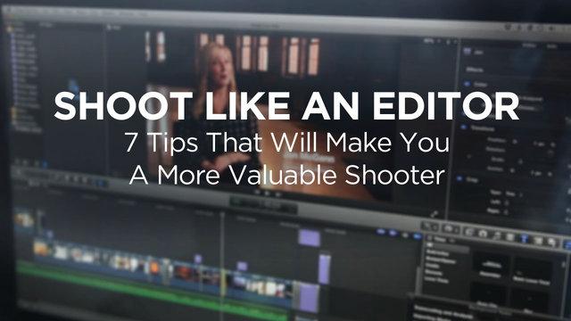 Shoot Like An Editor