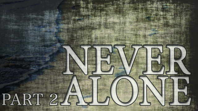 October 13 2013 --Never Alone Part 2