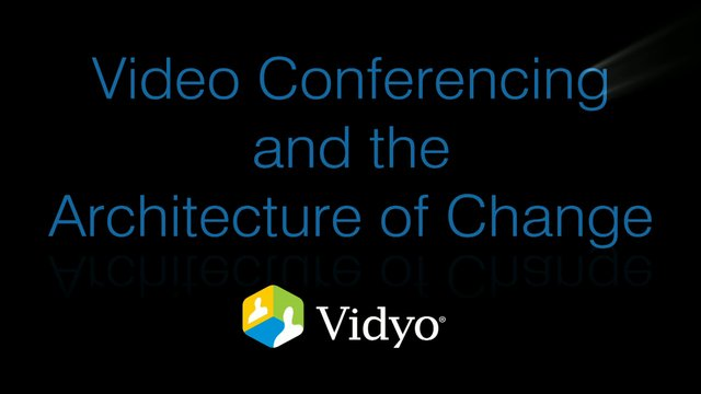 Vidyo Architecture of Change