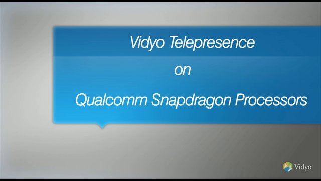 Vidyo Telepresence on Qualcomm Snapdragon Processors