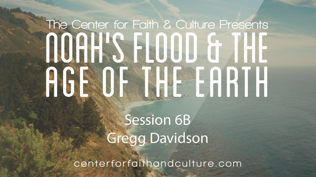 Noah's Flood and the Age of the Earth – Session 6B