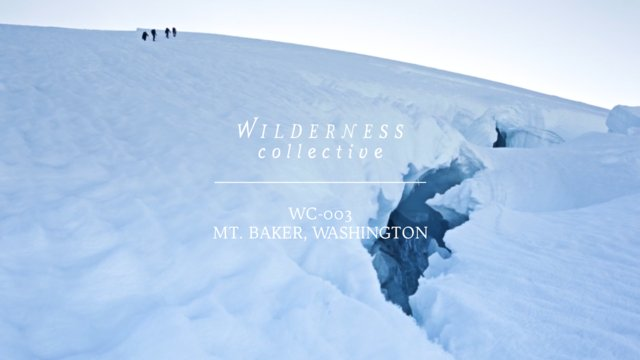 WILDERNESS COLLECTIVE | WC-003 | Mt. Baker