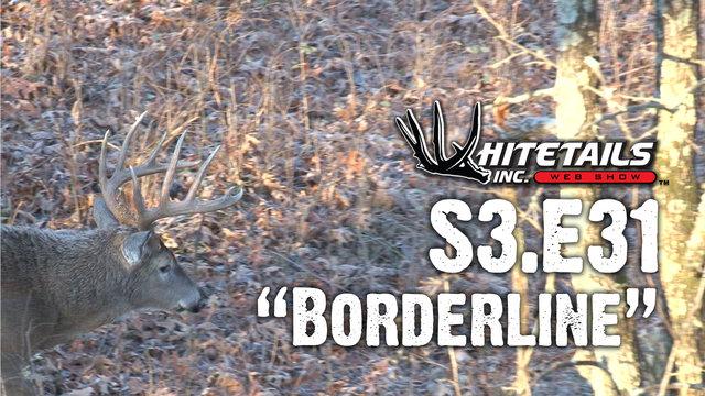 "Whitetails INC S3.E31 - ""Borderline"""