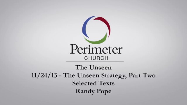 11/24/13 - The Unseen: Part Six - Randy Pope