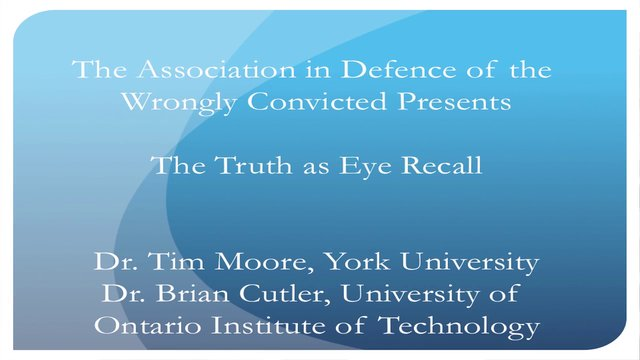 AIDWYC Seminar CPD, The Truth as Eye Recall, Dr. Tim Moore, Dr. Brian Cutler, Eyewitness Misidentification, Dec. 6, 2013 Webcast