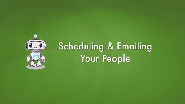 Scheduling & Emailing Your People