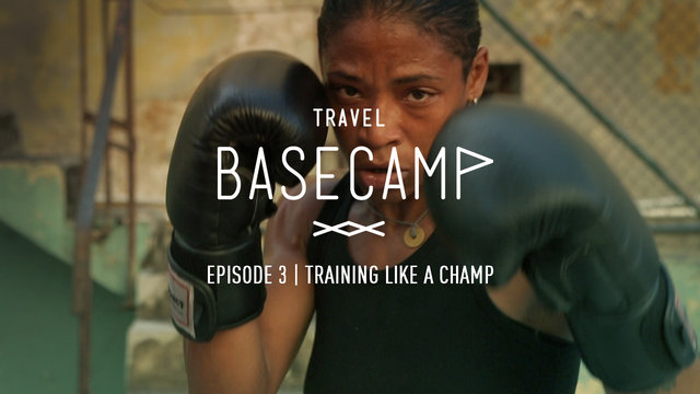 Training like a champ - Travel BASECAMP - Havana & Varadero - Episode 3 of 6