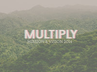 Multiply: Mission & Vision 2014