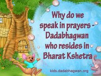 Ever wondered that if Dada bhagwan resides in Mahavideh Why do we speak in prayers -  Dadabhagwan who resides in Bharat Kshetra?Niruma explains it in simple words to this little girl, come and find out...