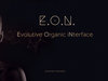 E.O.N. | Evolutive Organic iNterface