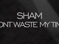 Vimeo - Sham - Dont Waste My Time [Music Video]
