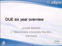 A. Bartsch: DUE six year overview