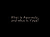 Online Video Profile: What is Ayurveda, What is Yoga?