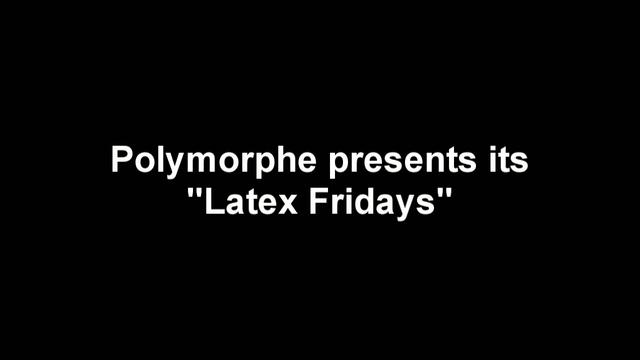 Latex Fridays at Polymorphe  :: Casual Fridays with a latex twist!
