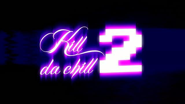 Kill da chill 2
