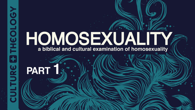 Culture and Theology: Homosexuality - Part 1