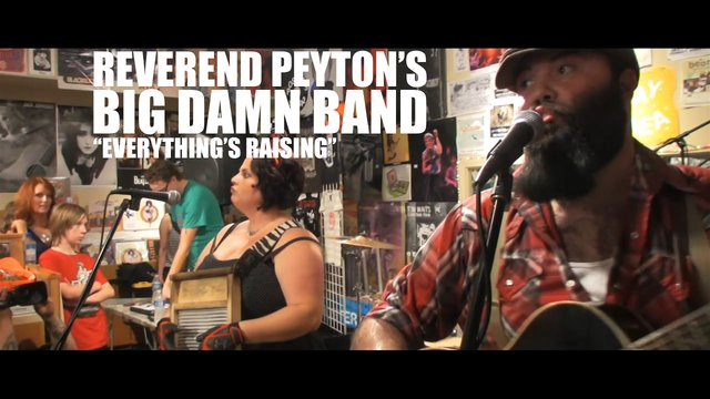 Reverend Peyton's Big Damn Band - Everything's Raising
