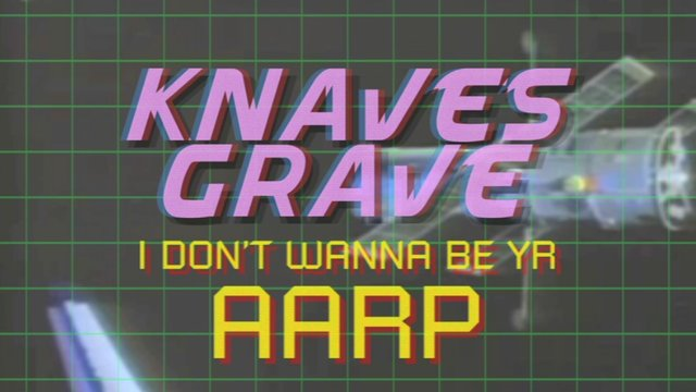 "KNAVES GRAVE - ""I Don't Wanna Be Yr AARP"""