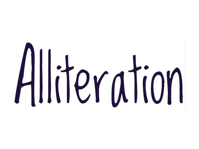 Alliteration Alliteration