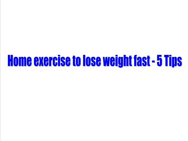 Home exercise to lose weight fast - 5 Tips