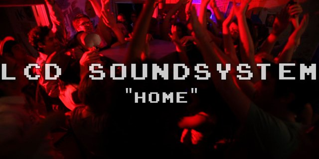 "LCD Soundsystem ""Home"""